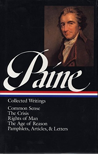 Thomas Paine: Collected Writings: Common Sense / The American Crisis / Rights of: (Library of America #76): Common Sense / The American Crisis / ... of Reason / pamphlets, articles, and letters
