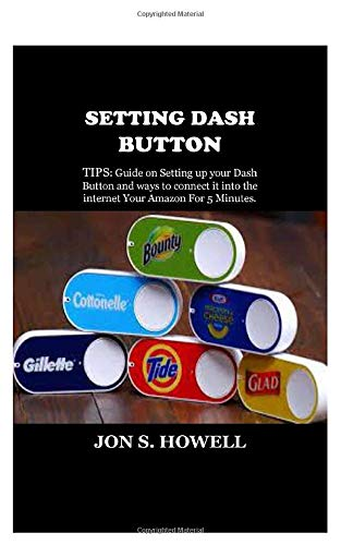 SETTING DASH BUTTON: TIPS: Guide on Setting up your Dash Button and ways to connect it into the internet Your Amazon For 5 Minutes.