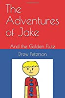 The Adventures of Jake: And the Golden Flute