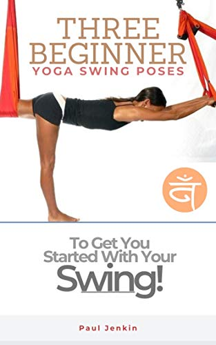 THREE BEGINNER YOGA SWING POSES: To Get You Started With Your Swing! (English Edition)