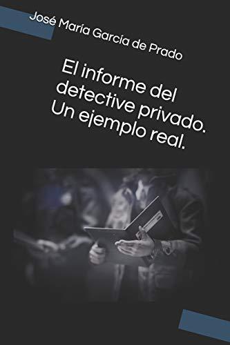 El informe del detective privado. Un ejemplo real.