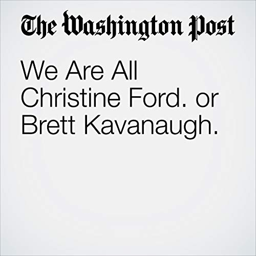 We Are All Christine Ford. or Brett Kavanaugh. copertina