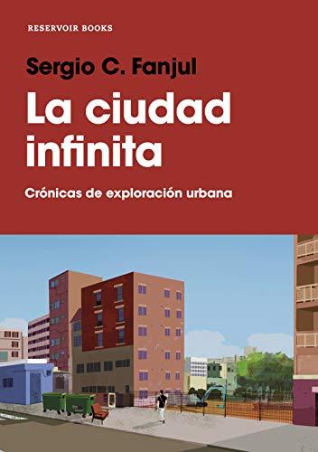 La ciudad infinita: Crónicas de exploración urbana