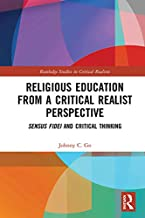 Religious Education from a Critical Realist Perspective: Sensus Fidei and Critical Thinking (Routledge Studies in Critical Realism)