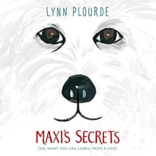 Maxi's Secrets     (Or, What You Can Learn from a Dog)              By:                                                                                                                                 Lynn Plourde                               Narrated by:                                                                                                                                 Maxwell Glick                      Length: 5 hrs and 38 mins     10 ratings     Overall 4.7