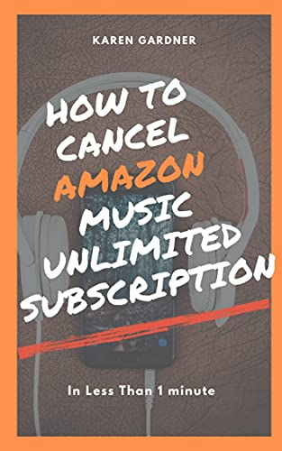 How to Cancel Amazon Music Unlimited Subscription: In Less Than 1 minute! (English Edition)