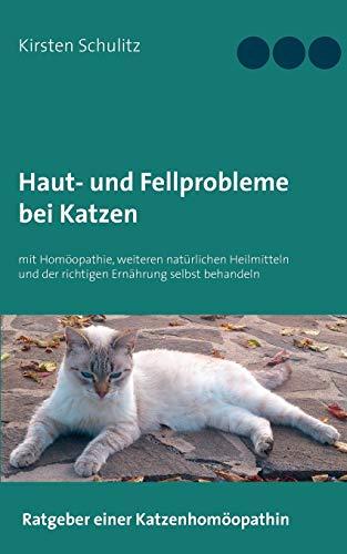 Haut- und Fellprobleme bei Katzen: mit Homöopathie, weiteren natürlichen Heilmitteln und der richtigen Ernährung selbst behandeln