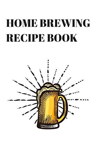 Home Brewing Recipe Book: Beer Brewer Log Cookbook Notebook