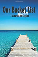 Our Bucket List - A Journal For Couples: Beautiful Notebook & Perfect Gift With 101 Inspirations for Romantic Moments & Adventures
