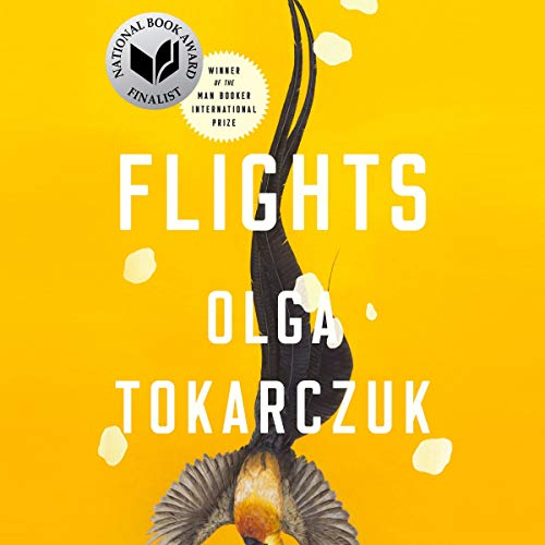 Flights                   Written by:                                                                                                                                 Olga Tokarczuk,                                                                                        Jennifer Croft - translator                               Narrated by:                                                                                                                                 Julia Whelan                      Length: 12 hrs and 32 mins     4 ratings     Overall 5.0