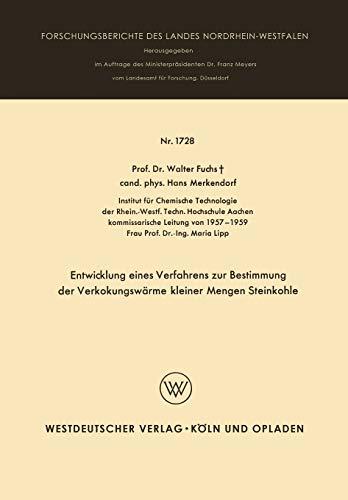 Entwicklung Eines Verfahrens zur Bestimmung der Verkokungswärme Kleiner Mengen Steinkohle (Forschungsberichte des Landes Nordrhein-Westfalen) (German ... Landes Nordrhein-Westfalen (1728), Band 1728)