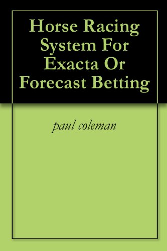 Horse Racing System For Exacta Or Forecast Betting (English Edition)