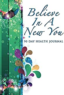 Believe In A New You: 90 Day Health Journal, Habits Tracker, Gratitude and Mindfulness Diary