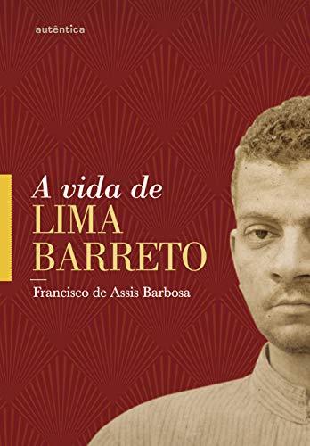 A vida de Lima Barreto: (1881-1922)