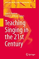 Teaching Singing in the 21st Century (Landscapes: the Arts, Aesthetics, and Education (14))
