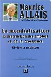 La mondialisation - La destruction des emplois et de la croissance : l'e?vidence empirique (French Edition) by Maurice Allais(1905-06-21) de Maurice Allais