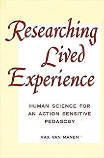 Researching Lived Experience: Human Science for an Action Sensitive Pedagogy (S U N Y SERIES IN PHILOSOPHY OF EDUCATION)