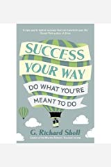 By Shell, G. Richard Success, Your Way: Do What You're Meant to Do Paperback - July 2014 Paperback