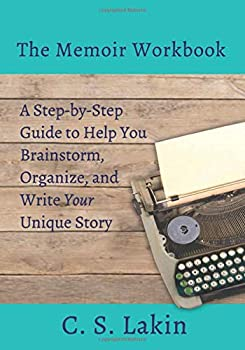 The Memoir Workbook  A Step-by Step Guide to Help You Brainstorm Organize and Write Your Unique Story  The Writer s Toolbox Series