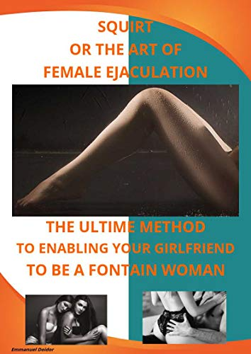 Lovers and sex guide the art of female ejaculation