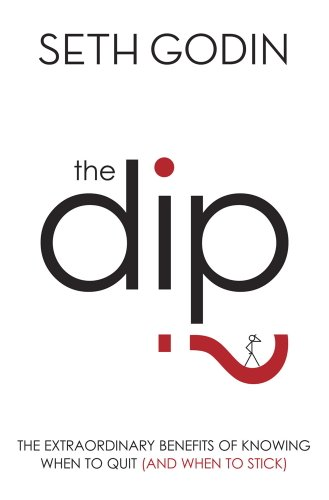 The Dip: The extraordinary benefits of knowing when to quit (and when to stick) (English Edition)