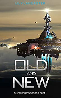 Old & New: A far future lesbian space adventure series (Shipbreakers Series 1) by [Lily Lancaster]