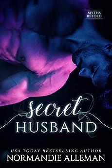 Secret Husband (Myths Retold Book 1) by [Normandie Alleman]