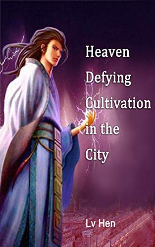 Heaven Defying Cultivation in the City: Volume 1