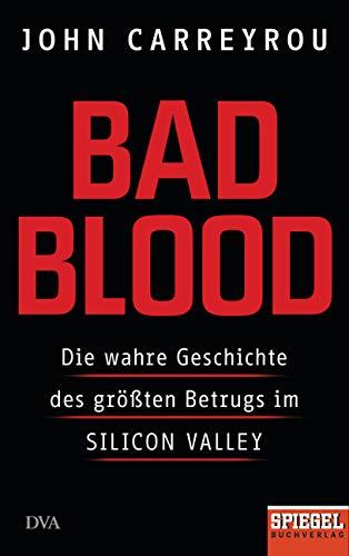 Bad Blood: Die wahre Geschichte des größten Betrugs im Silicon Valley - Ein SPIEGEL-Buch