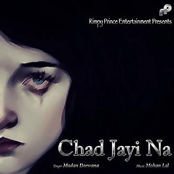 Chad Jayi Na