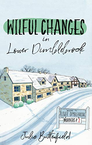 Wilful Changes in Lower Dimblebrook: A delightful cozy mystery about gossip, village life and murder! (Isabelle Darby Cozy Village Mysteries Book 2) by [Julie Butterfield]