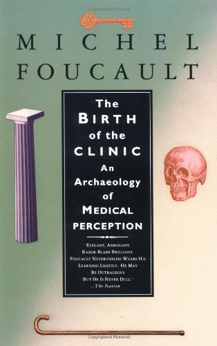 By Michel Foucault - Birth of the Clinic, The: An Archaeology of Medical Perception (12.2.1993)