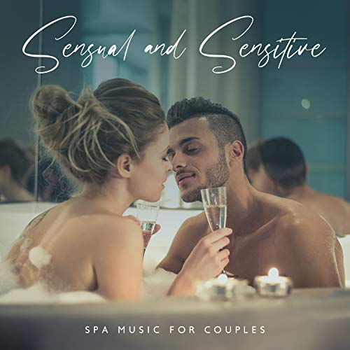 Sensual and Sensitive Spa Music for Couples: Hot Tub and Massage - an Atmosphere that Pampers the Senses, Erotic Thrill