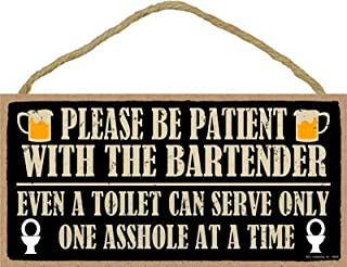 """SJT ENTERPRISES, INC. Please be Patient with The Bartender, Even a Toilet can Serve only one Asshole at a time. 5"""" x 10"""" P..."""