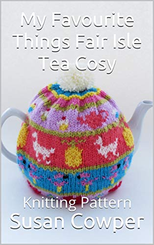 My Favourite Things Fair Isle Tea Cosy: Knitting Pattern (English Edition)