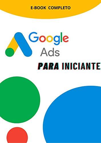 Google Ads Para Iniciantes.: Aprenda a trabalhar com o maior vendedor do mundo com anúncios.