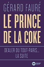 Le Prince de la coke - Dealer du tout-Paris... la suite de Gérard Fauré