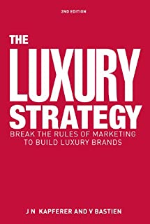 The Luxury Strategy: Break the Rules of Marketing to Build Luxury Brands (English Edition)