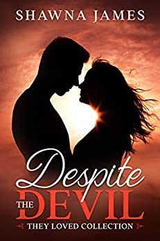 Despite the Devil: A Romantic Women's Fiction Novel (They Loved Collection Book 1) by [Shawna James]
