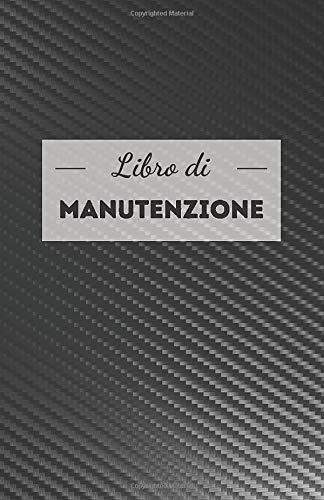 Libro di Manutenzione: universale, semplice e pratico - fogli da compilare per ogni riparazione - accessorio per auto e moto scooter