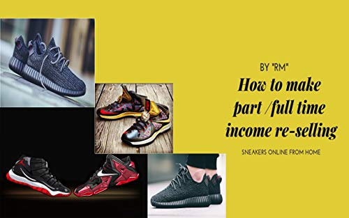 How To Make Part or Full Time Income Re Selling Sneakers From Home (English Edition)