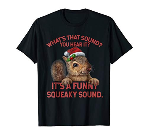 It's A Funny Squeaky Sound TShirt Christmas Squirrel T-Shirt