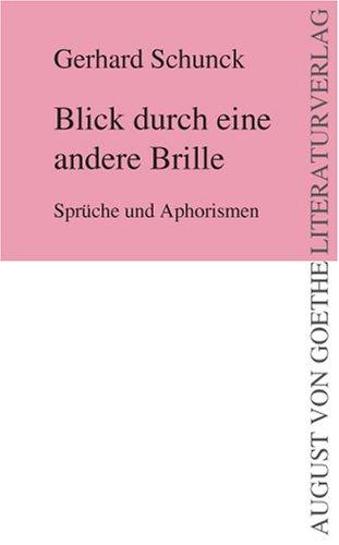 Blick durch eine andere Brille: Sprüche und Aphorismen (August von Goethe Literaturverlag)