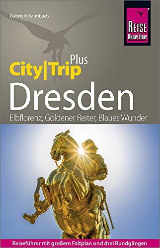 Reise Know-How Reiseführer Dresden (CityTrip PLUS): mit Stadtplan und kostenloser Web-App
