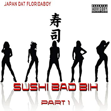 Sushi Bad Bih, Pt. 1