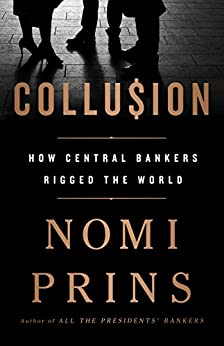 Collusion: How Central Bankers Rigged the World (English Edition) van [Nomi Prins]