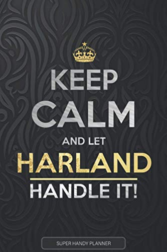Harland: Keep Calm And Let Harland Handle It - Harland Name Custom Gift Planner Calendar Notebook Journal