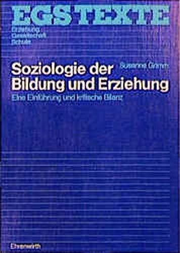 Soziologie der Bildung und Erziehung: Eine Einführung und kritische Bilanz (EGS Texte / Erziehung, Gesellschaft, Schule)