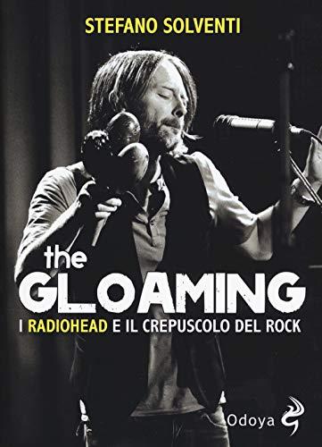 The gloaming. I Radiohead e il crepuscolo del rock