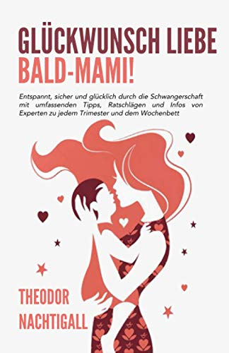 Glückwunsch liebe Bald-Mami! - Entspannt, sicher und glücklich durch die Schwangerschaft mit umfassenden Tipps, Ratschlägen und Infos von Experten zu jedem Trimester und dem Wochenbett